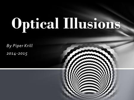 By Piper Krill 2014-2015 Optical Illusions. We are going to the M.C. Escher museum!