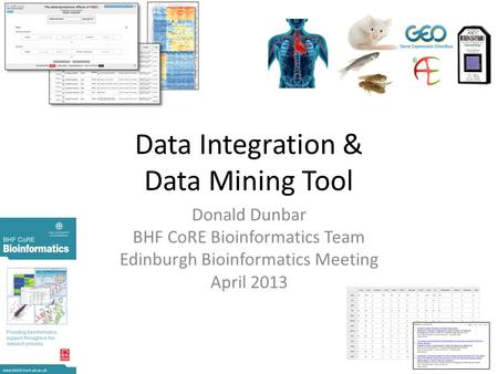 Data Integration & Data Mining Tool Donald Dunbar BHF CoRE Bioinformatics Team Edinburgh Bioinformatics Meeting April 2013.