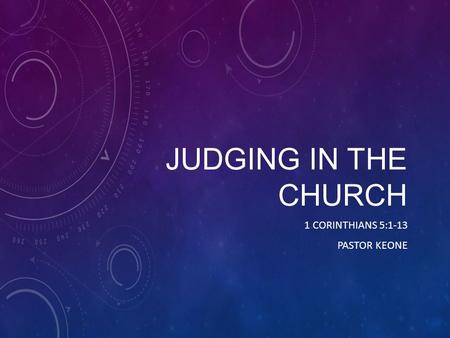 JUDGING IN THE CHURCH 1 CORINTHIANS 5:1-13 PASTOR KEONE.