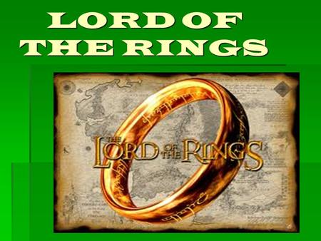 LORD OF THE RINGS LORD OF THE RINGS.  THE FILM HAS THREE PARTS:  THE FELLOWSHIP OF THE RING  THE TWO TOWERS  THE RETURN OF THE KING.