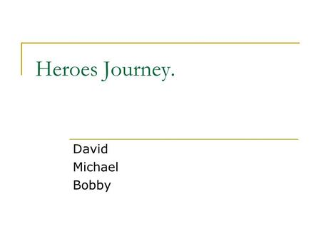 "Heroes Journey. David Michael Bobby. (1)Call to Adventure The hero is ""invited"" by a power or event to join the world of the fantastic, often the hero."