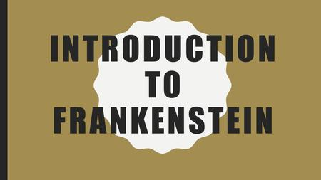INTRODUCTION TO FRANKENSTEIN. WARM-UP What do you think the characteristics of Romanticism might be? What about the characteristics of Gothicism?