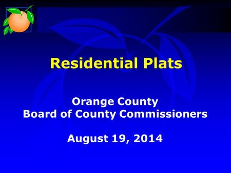 Residential Plats Orange County Board of County Commissioners August 19, 2014.