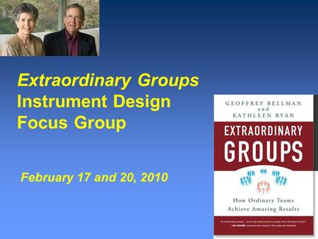Extraordinary Groups Instrument Design Focus Group February 17 and 20, 2010.
