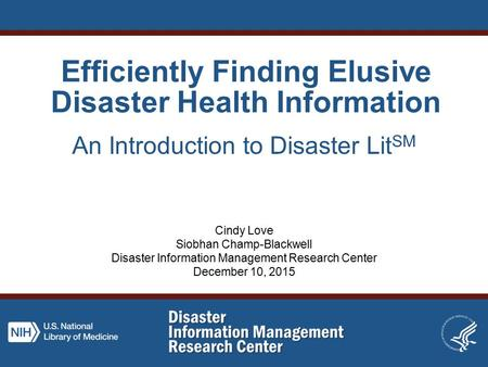 Efficiently Finding Elusive Disaster Health Information An Introduction to Disaster Lit SM Cindy Love Siobhan Champ-Blackwell Disaster Information Management.