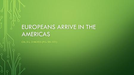 EUROPEANS ARRIVE IN THE AMERICAS CH. 3 L. 3 NOTES (PG. 96-101)