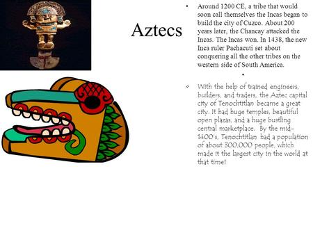 Aztecs Around 1200 CE, a tribe that would soon call themselves the Incas began to build the city of Cuzco. About 200 years later, the Chancay attacked.