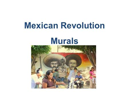 Mexican Revolution Murals. Mexican Revolution via Murals As early as 1000 BCE – Toltecs, Aztecs and Maya adorned temples and public building with murals.