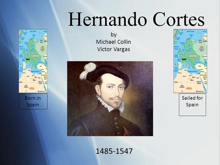 Hernando Cortes by Michael Collin Victor Vargas Born in