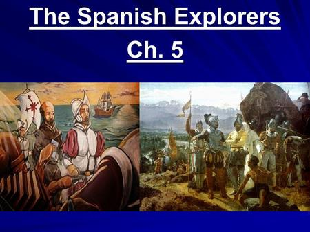 The Spanish Explorers Ch. 5. Christopher Columbus 1492 Propelled by Europe's goal of finding new trade routes to Asia, Christopher Columbus (Cristóbal.