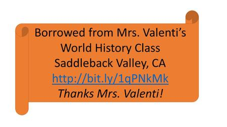 Borrowed from Mrs. Valenti's World History Class Saddleback Valley, CA  Thanks Mrs. Valenti!