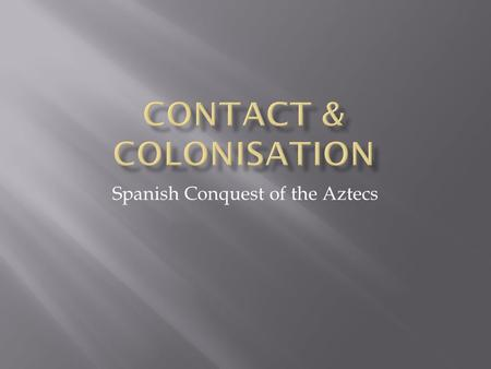 Spanish Conquest of the Aztecs. The name given to the lands the Spanish discovered west of the Pope's Line New World A European country that established.