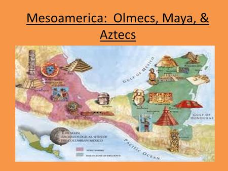 "Mesoamerica: Olmecs, Maya, & Aztecs. Olmecs The ""mother civilization"" 1400 BCE – 300 BCE Located in tropical lowlands of Mexico Invented Rubber Ball game."