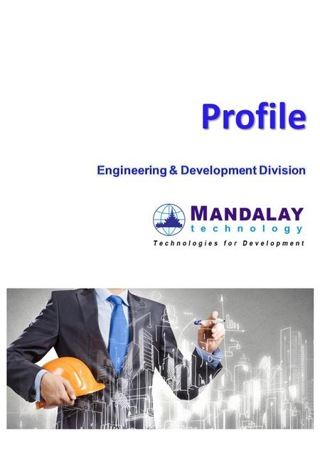 Profile. The Company Mandalay Technology is the leading technology and engineering company in Myanmar with energetic and capable people providing innovative.