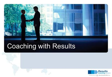 Coaching with Results. Facilitating positive change.