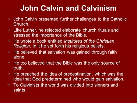 John Calvin and Calvinism John Calvin presented further challenges to the Catholic Church. Like Luther, he rejected elaborate church rituals and stressed.