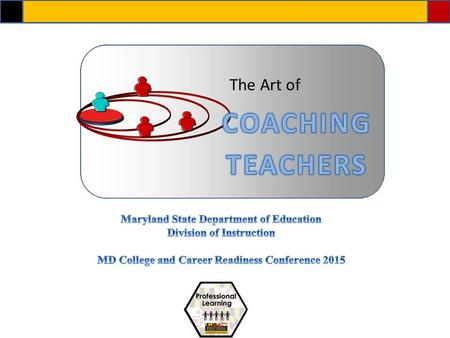The Art of. Gain an understanding of role of coaching in building capacity in staff to implement the College and Career-Ready StandardsGain an understanding.