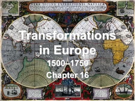 Transformations in Europe 1500–1750 Chapter 16 1.
