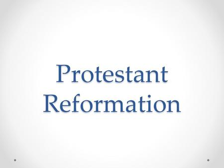 Protestant Reformation. Protestant reformation- split of the Catholic and Protestant churches Martin Luther- Humans are not saved through good works but.