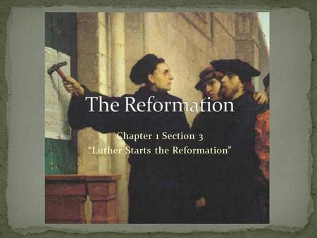 "Chapter 1 Section 3 ""Luther Starts the Reformation"""