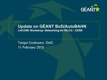 Update on GÉANT BoD/AutoBAHN LHCONE Workshop: Networking for WLCG - CERN Tangui Coulouarn, DeIC 11 February 2013.