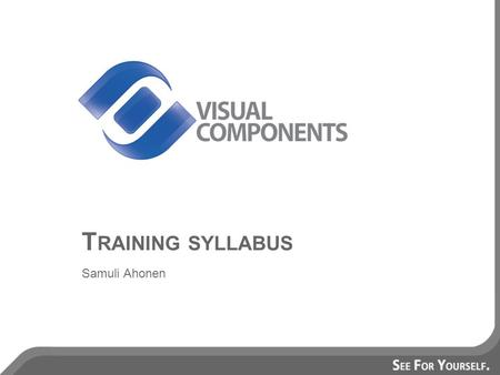 T RAINING SYLLABUS Samuli Ahonen. T RAINING CONTENT  Overview on the user interface  Working with ready made components  Layout configuration  Robot.