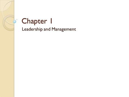 Chapter 1 Leadership and Management. People trump Organizations Younger workers in particular are more loyal to people than to anything the organization.