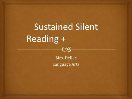 Mrs. Deller Language Arts.   Reading: -Twice per week (sometimes more depending on the week) at the beginning of the hour -Five-to-ten minute intervals,
