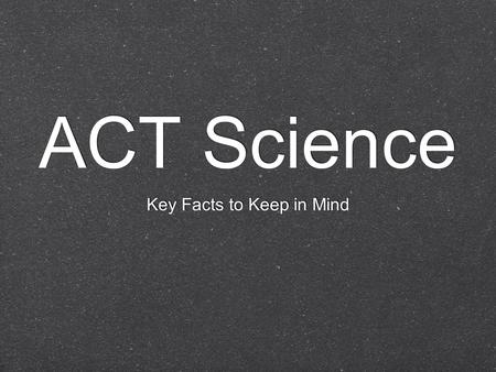 "ACT Science Key Facts to Keep in Mind. ""I HATE the ACT Science Test!"" Students complain about this test AND the Reading test more than the English and."