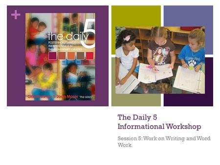 + The Daily 5 Informational Workshop Session 5: Work on Writing and Word Work.