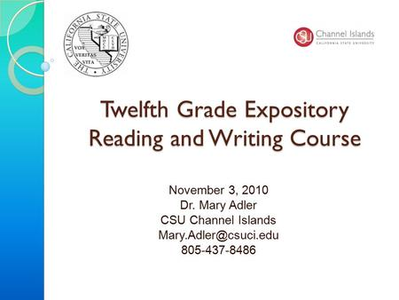 Twelfth Grade Expository Reading and Writing Course November 3, 2010 Dr. Mary Adler CSU Channel Islands 805-437-8486.