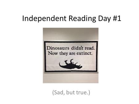 Independent Reading Day #1 (Sad, but true.). Let's do an experiment: Figure out a starting page number for today's reading – It might not be page one.