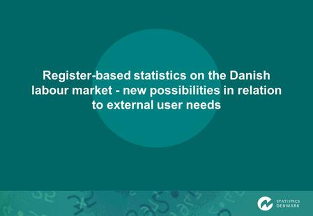 Register-based statistics on the Danish labour market - new possibilities in relation to external user needs.