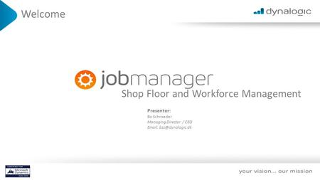 Shop Floor and Workforce Management Welcome Presenter: Bo Schroeder Managing Director / CEO