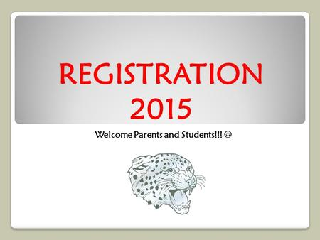 REGISTRATION 2015 Welcome Parents and Students!!!.