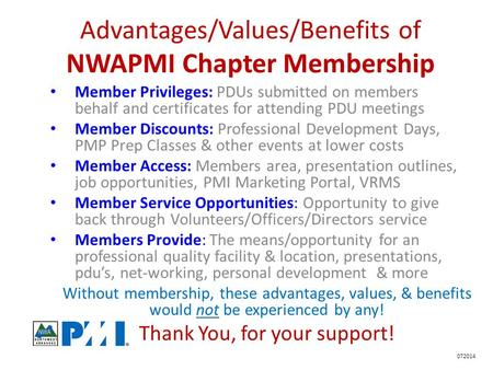 Member Privileges: PDUs submitted on members behalf and certificates for attending PDU meetings Member Discounts: Professional Development Days, PMP Prep.