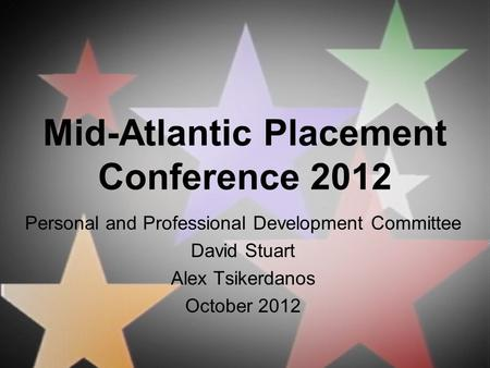 Mid-Atlantic Placement Conference 2012 Personal and Professional Development Committee David Stuart Alex Tsikerdanos October 2012.
