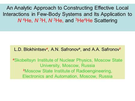 L.D. Blokhintsev a, A.N. Safronov a, and A.A. Safronov b a Skobeltsyn Institute of Nuclear Physics, Moscow State University, Moscow, Russia b Moscow State.