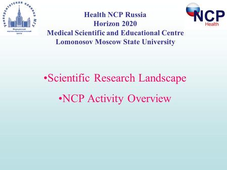 Health NCP Russia Horizon 2020 Medical Scientific and Educational Centre Lomonosov Moscow State University Scientific Research Landscape NCP Activity Overview.