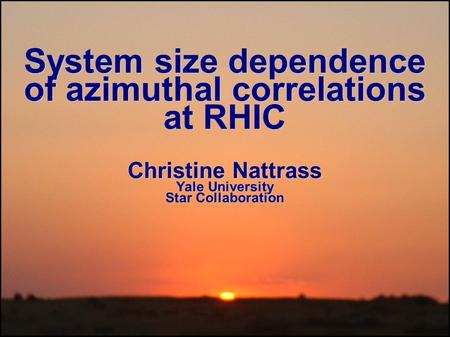 System size dependence of azimuthal correlations at RHIC Christine Nattrass Yale University Star Collaboration.