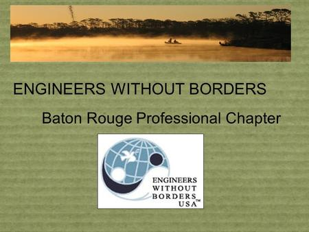ENGINEERS WITHOUT BORDERS Baton Rouge Professional Chapter.
