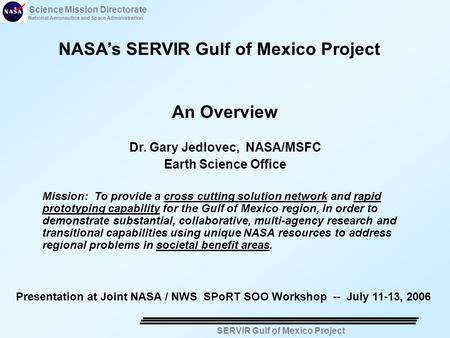 Science Mission Directorate National Aeronautics and Space Administration SERVIR Gulf of Mexico Project NASA's SERVIR Gulf of Mexico Project An Overview.