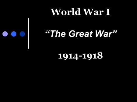 "World War I "" The Great War"" 1914-1918. Rivalry Between Nations Industrialization created rivalries among European countries. Great Britain, France, Germany,"