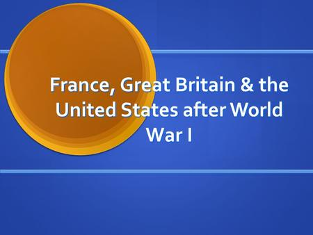 France, Great Britain & the United States after World War I.