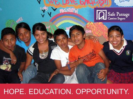 HOPE. EDUCATION. OPPORTUNITY.. OUR MISSION To empower the poorest, at-risk children of families working in the community of the Guatemala City Garbage.