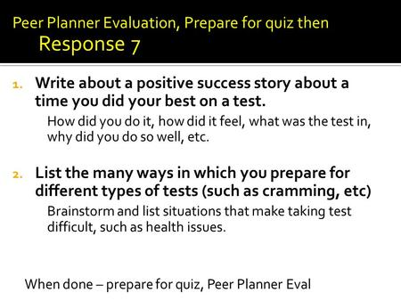 Peer Planner Evaluation, Prepare for quiz then Response 7 1. Write about a positive success story about a time you did your best on a test. How did you.