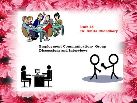 Employment Communication- Group Discussions and Interviews Unit 15 Dr. Smita Choudhary.