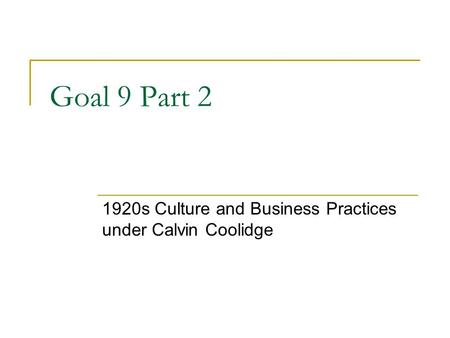 Goal 9 Part 2 1920s Culture and Business Practices under Calvin Coolidge.