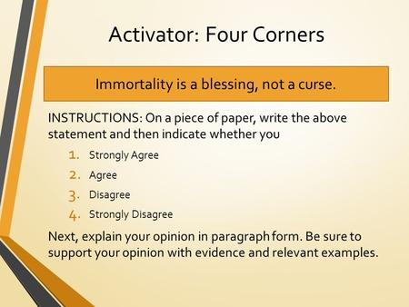 Activator: Four Corners INSTRUCTIONS: On a piece of paper, write the above statement and then indicate whether you 1. Strongly Agree 2. Agree 3. Disagree.