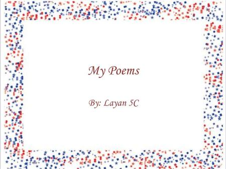 My Poems By: Layan 5C Contents Couplet Poem A Bite In The Night Couplet PoemA Bite In The Night Opposite Poem Simile Poem Limerick Diamonte Poem Haiku.